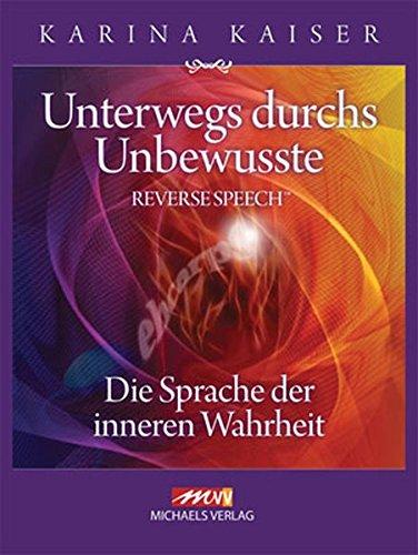 Unterwegs durchs Unbewusste - Reverse Speech: Die Sprache der inneren Wahrheit