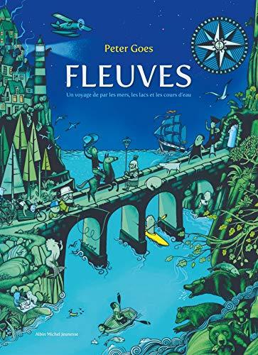Fleuves : un voyage de par les mers, les lacs et les cours d'eau   Goes, Peter. Auteur