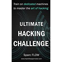 Ultimate Hacking Challenge: Train on dedicated machines to master the art of Hacking (Hack The Planet Book 3) (English Edition)
