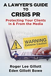 A Lawyer's Guide to Crisis PR Protecting Your Clients In & From the Media (English Edition)