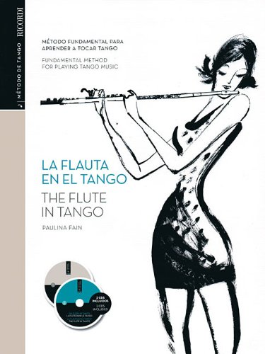 La flaute en el tango / The flute in tango: Método Fundumental Para Aprender a Tocar tango - Fundamental method for playing tango music