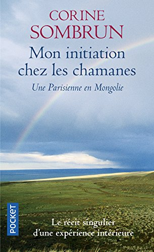 Mon Initiation Chez Les Chamanes, Une Parisienne En Mongolie par Corinne Sombrun