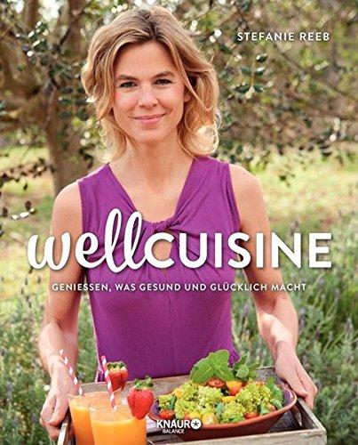 Wellcuisine: Genießen, was gesund und glücklich macht