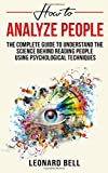 How To Analyze People: The Complete GuideTo Understand The Csience Behind Reading People Using Psychological Techniques