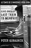 Elvis Presley - Last train to Memphis - Le temps de l'innocence