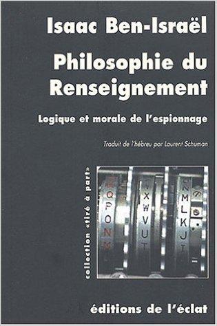 Philosophie du renseignement : Logique et morale de l'espionnage de Isaac Ben-Isral ,Laurent Schuman (Traduction) ( 28 janvier 2004 )