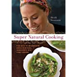 Super Natural Cooking: Five Delicious Ways to Incorporate Whole and Natural Foods into Your Cooking: Five Delicious Ways to Incorporate Whole and Natural Ingredients