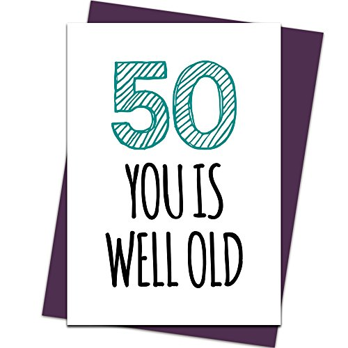 50th Birthday Card You Is Well Old For Men & Women
