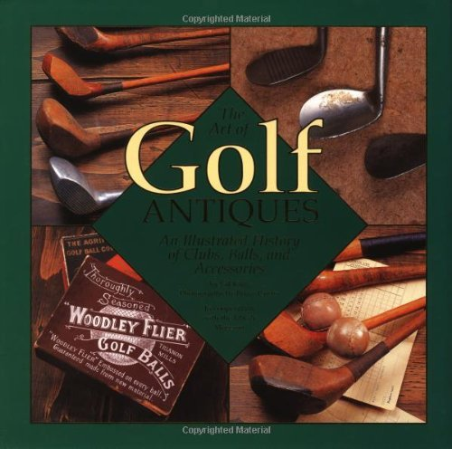 Art of Golf Antiques: A Photographic History of the Art of Golf by Gilbert King (23-Apr-2001) Hardcover