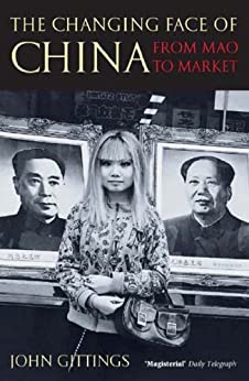 The Changing Face of China: From Mao to Market by [Gittings, John]