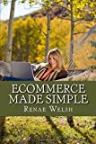 Ecommerce Made Simple: A Detailed Guide to Setting Up a Brand New Ecommerce Business