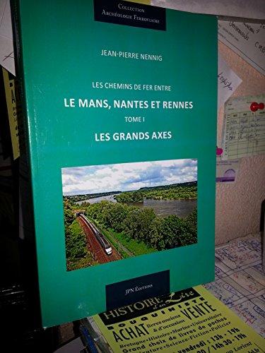 Les chemins de fer entre Le Mans Nantes et Rennes Tome I Les grands axes