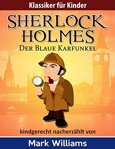 Sherlock Holmes kindgerecht nacherzählt : Der Blaue Karfunkel (Klassiker für Kinder 1)