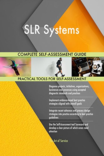 SLR Systems All-Inclusive Self-Assessment - More than 720 Success Criteria, Instant Visual Insights, Comprehensive Spreadsheet Dashboard, Auto-Prioritized for Quick Results