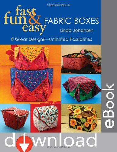 Fast Fun Easy Fabric Boxes 8 Great Designs Unlimited Possibilities