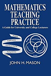 Mathematics Teaching Practice: Guide for University and College Lecturers (Mathematics & Applications S.)