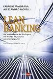 Lean banking. Un'applicazione del Six Sigma nel mondo finanziario con esempi pratici