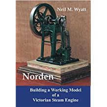 Norden: Building a Model Victorian Steam Engine: A Workshop Handbook for Model Engineers