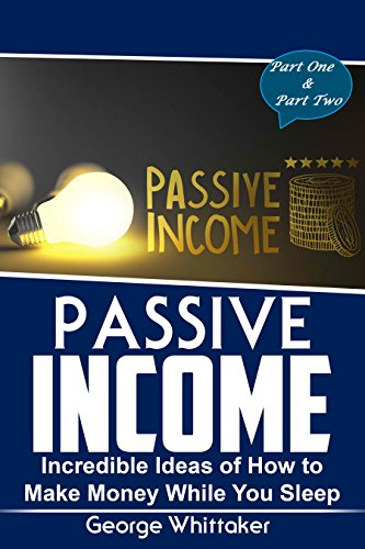 passive-income-incredible-ideas-of-how-to-make-money-while-you-sleep-part-one-two-online-business-pa