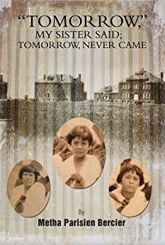 TOMMORROW MY SISTER SAID, TOMORROW NEVER CAME (English Edition) di [Metha Parisien Bercier]