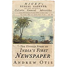 Hicky's Bengal Gazette: The Untold Story of India's First Newspaper