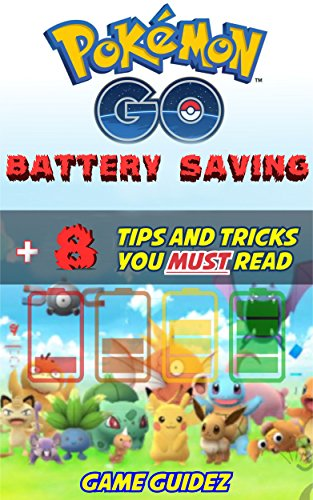 Pokemon Go: 8 Battery Saving Tips and Tricks You Must Read: Hints, Tricks, Tips, Secrets, Android, iOS (Tips and Tricks Mastery Book 1) (English Edition)