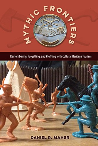 Price comparison product image Mythic Frontiers: Remembering,  Forgetting,  and Profiting with Cultural Heritage Tourism (Cultural Heritage Studies)