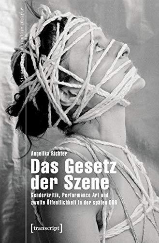 Das Gesetz der Szene: Genderkritik, Performance Art und zweite Öffentlichkeit in der späten DDR (Studien zur visuellen Kultur, Bd. 26) (Recht-kultur-und Bildwissenschaften)