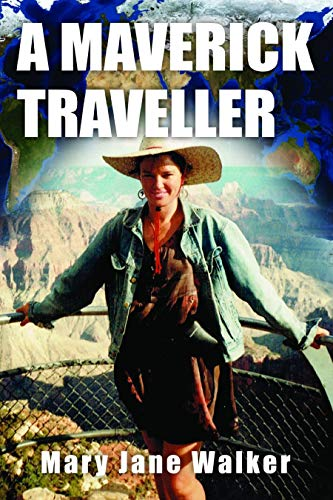 A Maverick Traveller: Wanna connect with the world? Join Kiwi adventurer Mary Jane Walker (English Edition) -