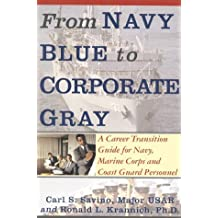 From Navy Blue to Corporate Gray: A Career Transition Guide for Navy, Marine Corps, and Coast Guard Personnel by Carl S. Savino (1994-11-17)