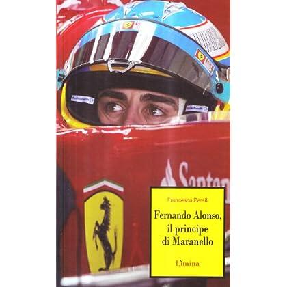 Il Principe Di Maranello. Fernando Alonso