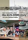 Die AGFA-ORWO-Story: GeschichtederFilmfabrikWolfenundihrerNachfolger