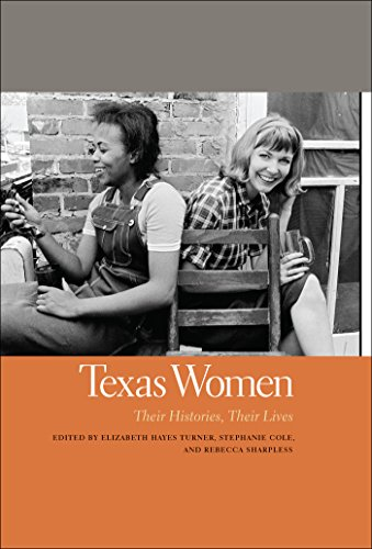 Texas Women: Their Histories, Their Lives (Southern Women:  Their Lives and Times) (University Womens Texas)