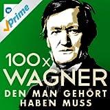 100 x Wagner, den man gehört haben muss