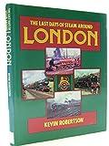 The Last Days of Steam Around London