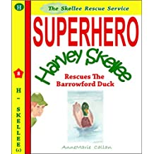 Superhero Harvey Skellee - Rescues The Barrowford Duck - Short Story for Children Aged 3 to 8: Skellee Rescue Service (Skellee Superhero Stories)