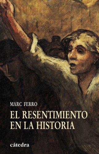 El resentimiento en la Historia/ The Resentment in History: Comprender nuestra epoca (Historia, Serie Mayor) por Marc Ferro