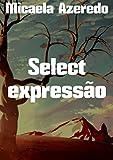 Select expressão (Portuguese Edition)