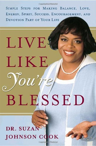 Live Like You're Blessed: Simple Steps for Making Balance, Love, Energy, Spirit, Success, Encouragement, and Devotion Part of Your Life by Dr. Suzan Johnson Cook (2006-05-09)
