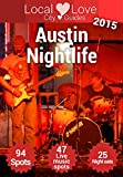 Austin Nightlife 2015: Travel Guide to Austin Texas' Nightlife Scene (Local Love Texas City Guides)