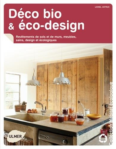 Déco bio et éco-design. Revêtement de sols et de murs, meubles sains, design et écologiques par Lionel Astruc