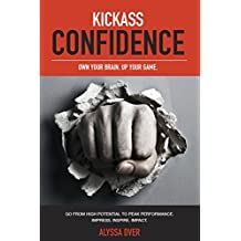 Kickass Confidence: Own Your Brain, Up Your Game. by Alyssa Dver (2015-05-18)
