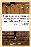 Telecharger Livres Faire prosperer la France en sauvegardant les interets de tous voila notre desir et nos voeux (PDF,EPUB,MOBI) gratuits en Francaise