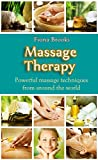 Massage: Massage Therapy: Powerful massage techniques from around the world (Swedish Massage, Thai Massage, Aromatherapy, Pain Relief, Shiatsu Massage, Self Massage)