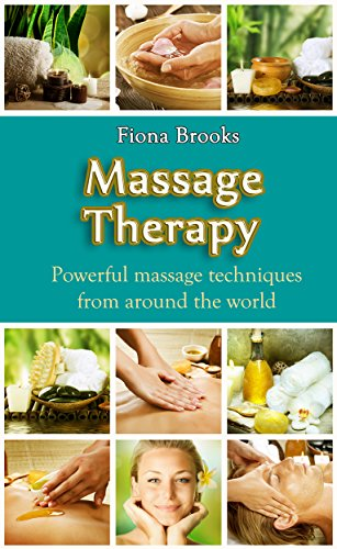 Massage: Massage Therapy: Powerful massage techniques from around the world (Swedish Massage, Thai Massage, Aromatherapy, Pain Relief, Shiatsu Massage, Self Massage) (English Edition)
