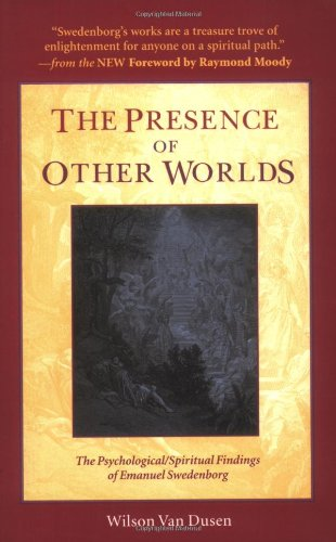 The Presence of Other Worlds: The Psychological/Spiritual Findings of Emanuel Swedenborg