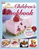 The Ultimate Children's Cookbook: Over 150 Delicious Step-by-Step Recipes (Dk)