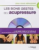 Les bons gestes de l'acupressure : Un guide complet et détaillé pour prévenir la maladie et soulager vos douleurs (1DVD)
