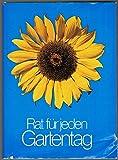 Rat für jeden Gartentag : e. prakt. Handbuch für d. Gartenfreund.