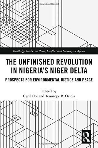 Price comparison product image The Unfinished Revolution in Nigeria's Niger Delta: Prospects for Environmental Justice and Peace (Routledge Studies in Peace,  Conflict and Security in Africa)